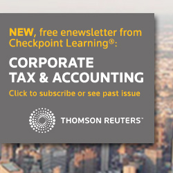 New - Free e-newsletter from Checkpoint Learning: Corporate Tax & Accounting.